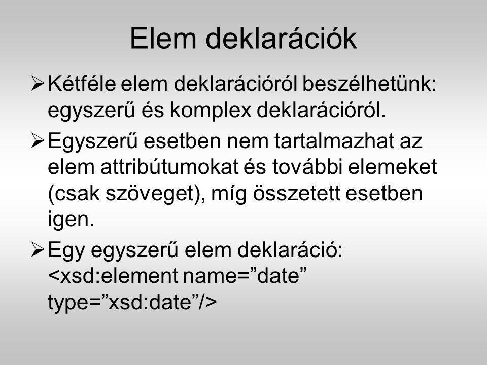 Elem deklarációk  Kétféle elem deklarációról beszélhetünk: egyszerű és komplex deklarációról.  Egyszerű esetben nem tartalmazhat az elem attribútumo