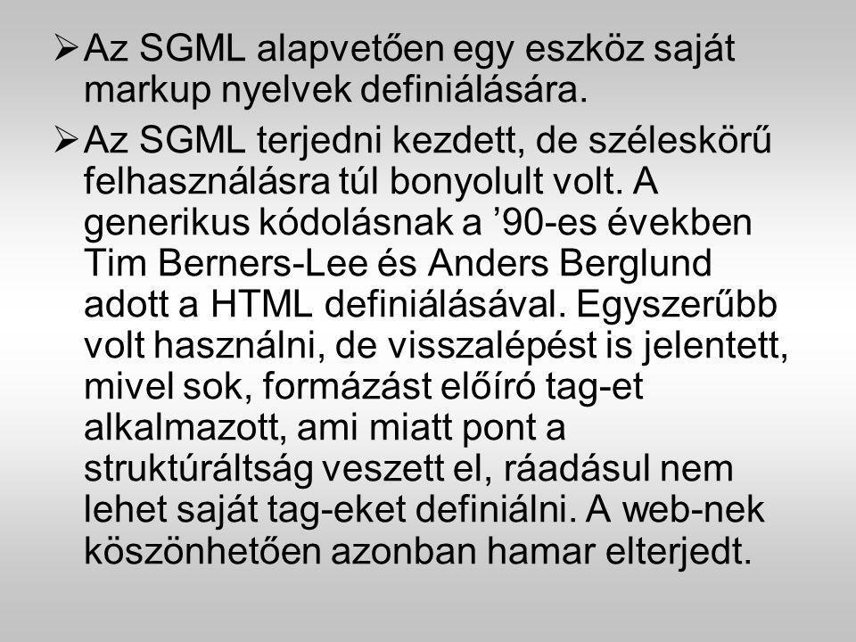  Az SGML alapvetően egy eszköz saját markup nyelvek definiálására.  Az SGML terjedni kezdett, de széleskörű felhasználásra túl bonyolult volt. A gen