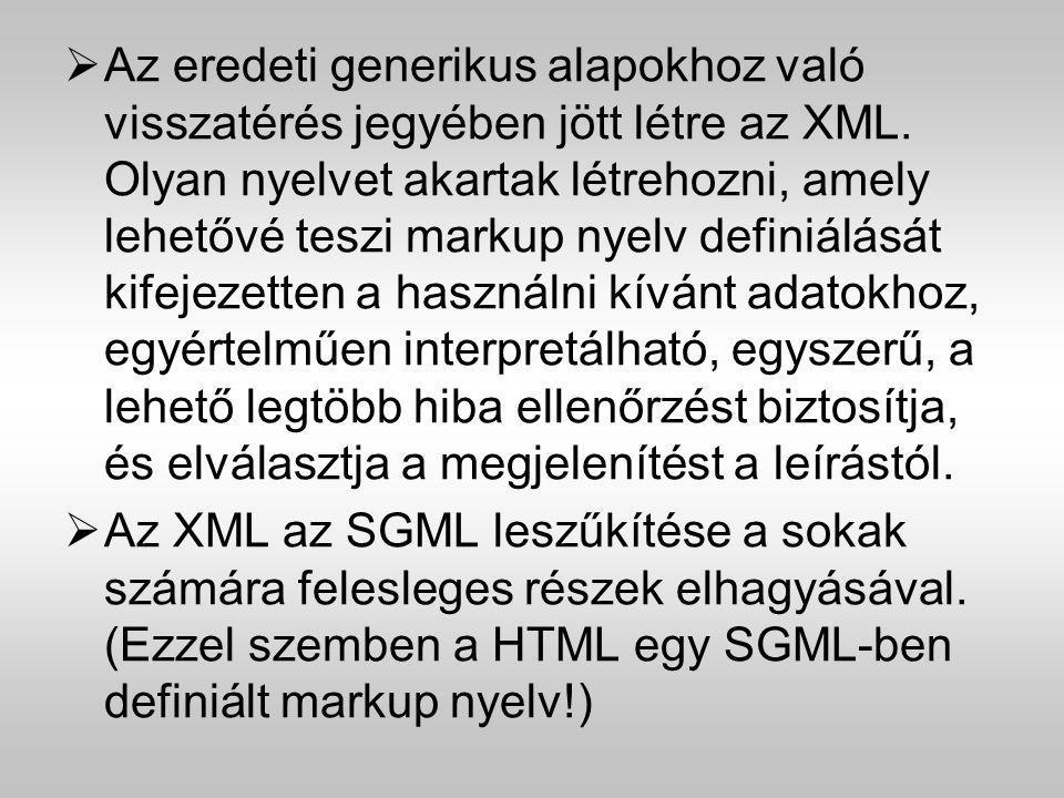  Az eredeti generikus alapokhoz való visszatérés jegyében jött létre az XML. Olyan nyelvet akartak létrehozni, amely lehetővé teszi markup nyelv defi