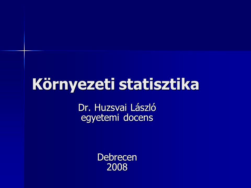Környezeti statisztika Dr. Huzsvai László egyetemi docens Debrecen2008