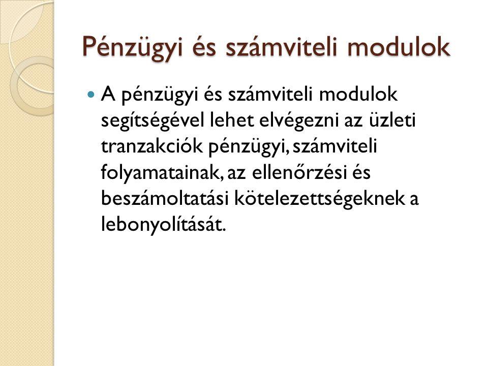 Pénzügyi és számviteli modulok A könyvelés és pénzügyi modul (FI- Financial Accounting) garantálja az ide vonatkozó magyar és a nemzetközi jogi előírások betartását, amely egyben a rendszer nemzetközi alkalmazhatóságának előfeltétele.