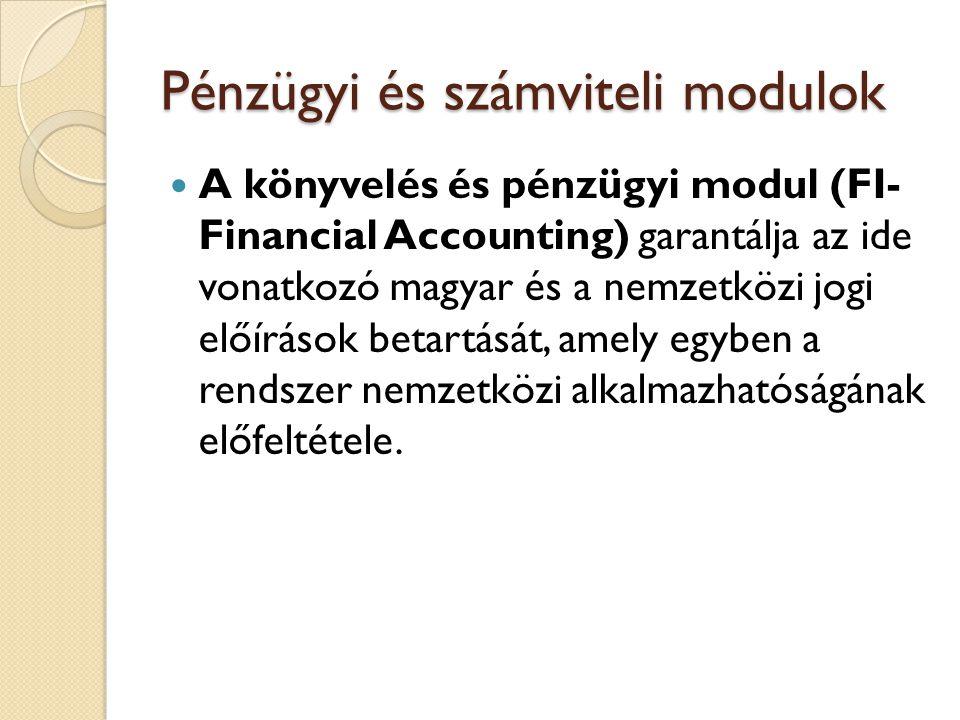 Pénzügyi és számviteli modulok A pénzügyi könyvelés funkciói: főkönyvi könyvelés, szállító-, vevő-, eszközkönyvelés, speciális könyvelések, konszolidáció.