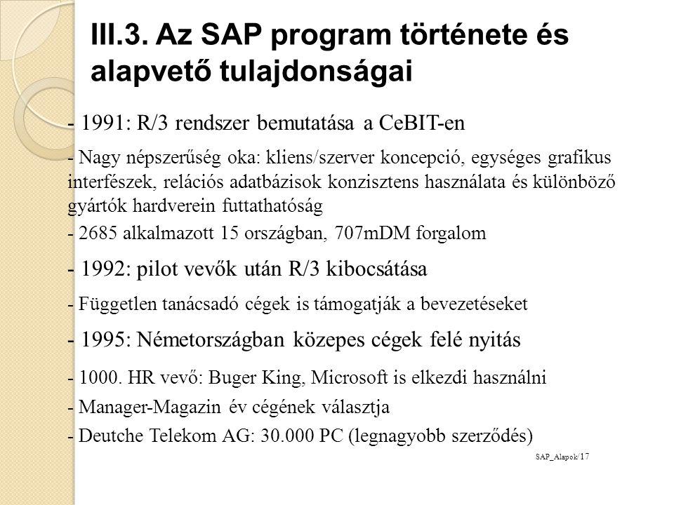 - 1996: Microsoft-tal közös internet stratégia - Coca-Cola bevezeti a SAP-ot - SAPHIRE Európa: 4300, Amerika: 8000 résztvevő - 1997: 1 milliárd DM forgalom, 2 millió felhasználó - Daimler-Benz és GM is bevezeti a SAP-ot - 1998: New York-i tőzsdére bevezetik - 10.
