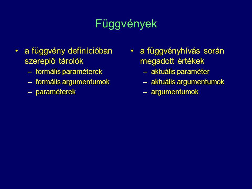 Függvények a függvény definícióban szereplő tárolók –formális paraméterek –formális argumentumok –paraméterek a függvényhívás során megadott értékek –aktuális paraméter –aktuális argumentumok –argumentumok