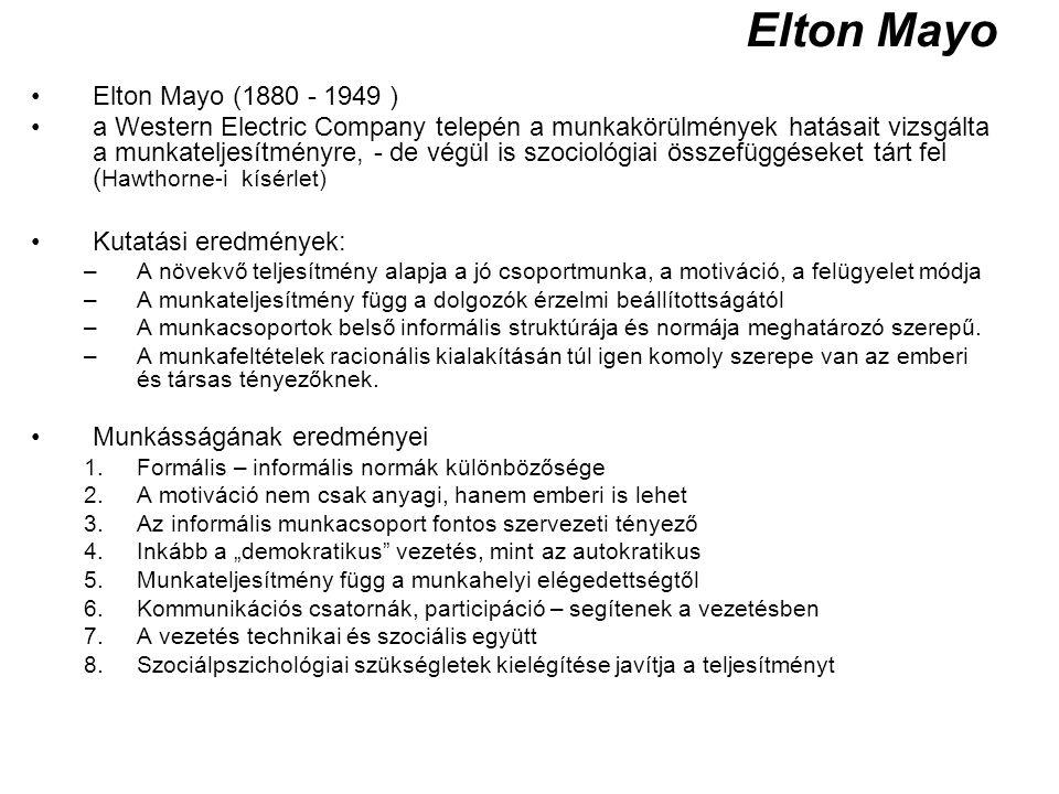 Elton Mayo Elton Mayo (1880 - 1949 ) a Western Electric Company telepén a munkakörülmények hatásait vizsgálta a munkateljesítményre, - de végül is szo