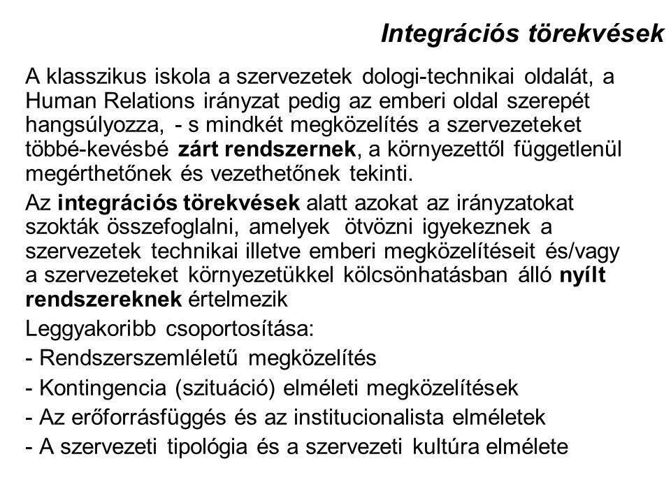 Integrációs törekvések A klasszikus iskola a szervezetek dologi-technikai oldalát, a Human Relations irányzat pedig az emberi oldal szerepét hangsúlyo