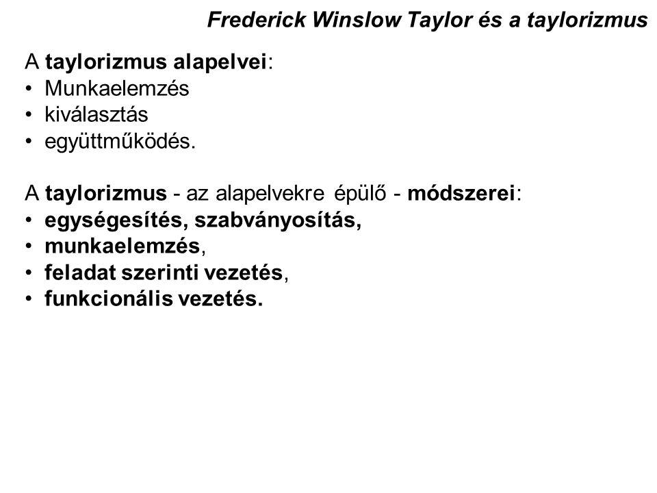 Frederick Winslow Taylor és a taylorizmus A taylorizmus alapelvei: Munkaelemzés kiválasztás együttműködés. A taylorizmus - az alapelvekre épülő - móds