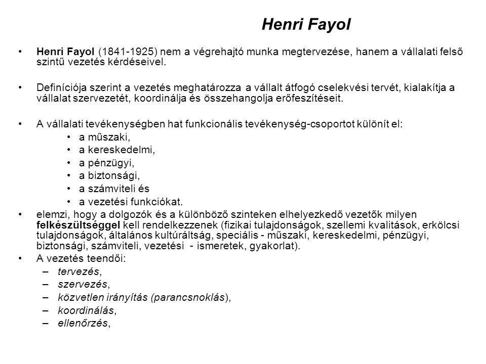 Henri Fayol Henri Fayol (1841-1925) nem a végrehajtó munka megtervezése, hanem a vállalati felső szintű vezetés kérdéseivel. Definíciója szerint a vez