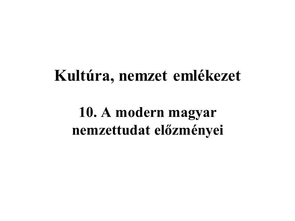 Kultúra, nemzet emlékezet 10. A modern magyar nemzettudat előzményei