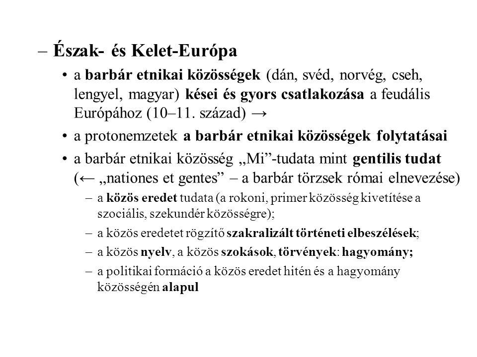 –Észak- és Kelet-Európa a barbár etnikai közösségek (dán, svéd, norvég, cseh, lengyel, magyar) kései és gyors csatlakozása a feudális Európához (10–11.