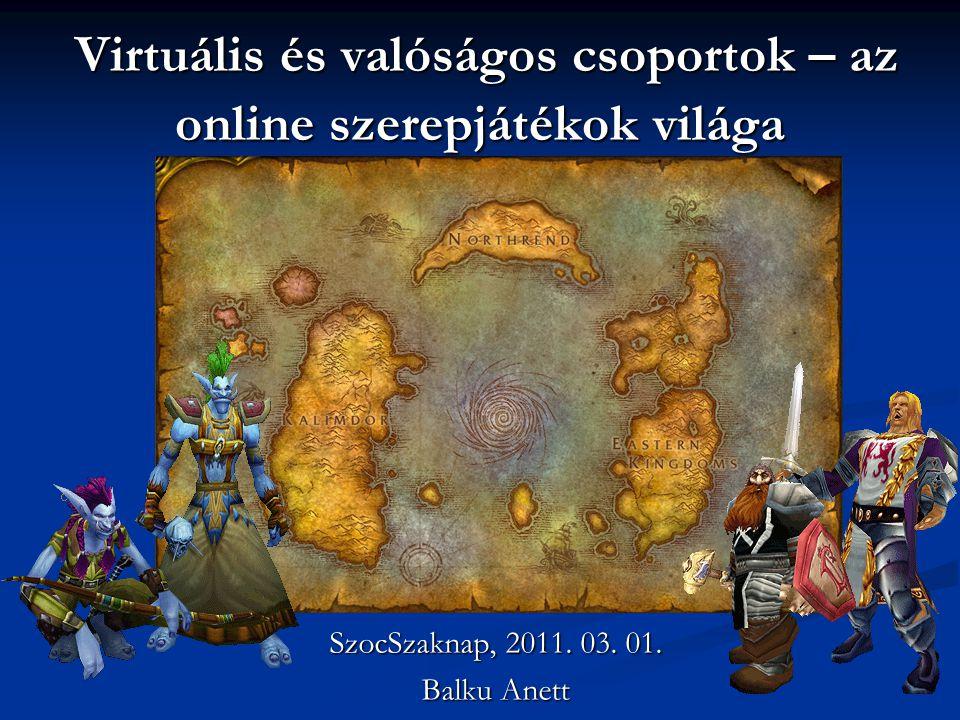 Virtuális és valóságos csoportok – az online szerepjátékok világa Virtuális és valóságos csoportok – az online szerepjátékok világa SzocSzaknap, 2011.