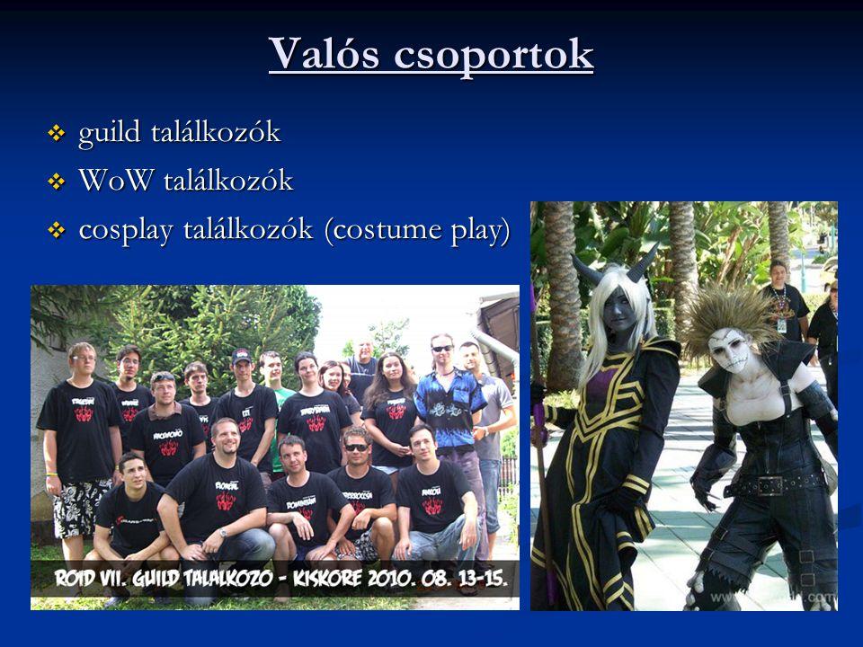 Valós csoportok  guild találkozók  WoW találkozók  cosplay találkozók (costume play)