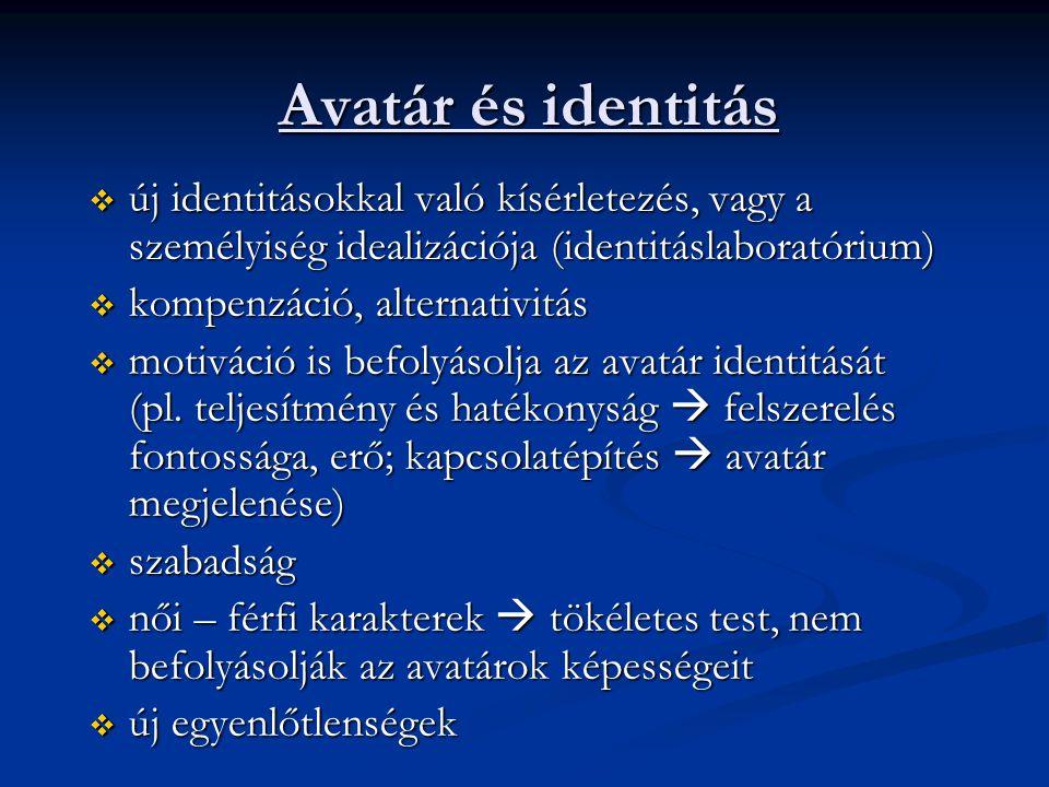 Avatár és identitás  új identitásokkal való kísérletezés, vagy a személyiség idealizációja (identitáslaboratórium)  kompenzáció, alternativitás  mo