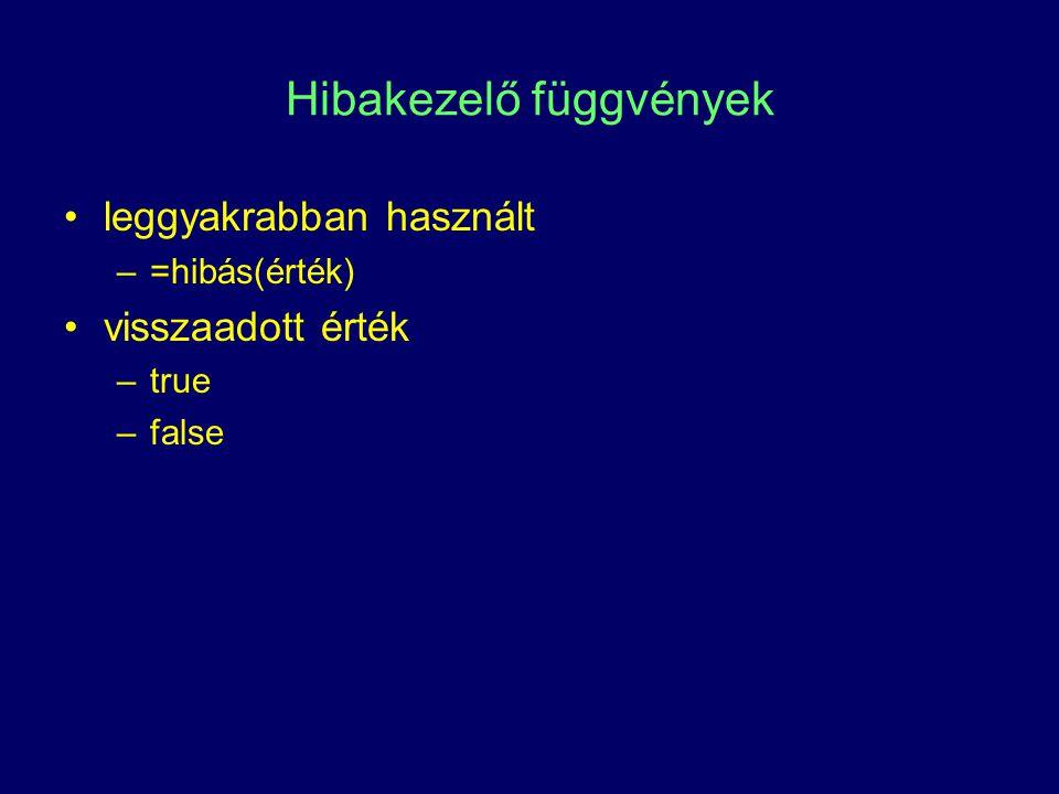 Hibakezelő függvények leggyakrabban használt –=hibás(érték) visszaadott érték –true –false