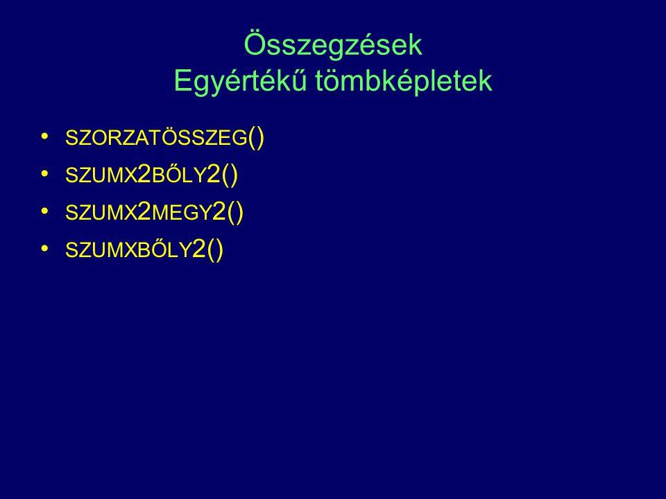 Összegzések Egyértékű tömbképletek SZORZATÖSSZEG () SZUMX 2 BŐLY 2() SZUMX 2 MEGY 2() SZUMXBŐLY 2()