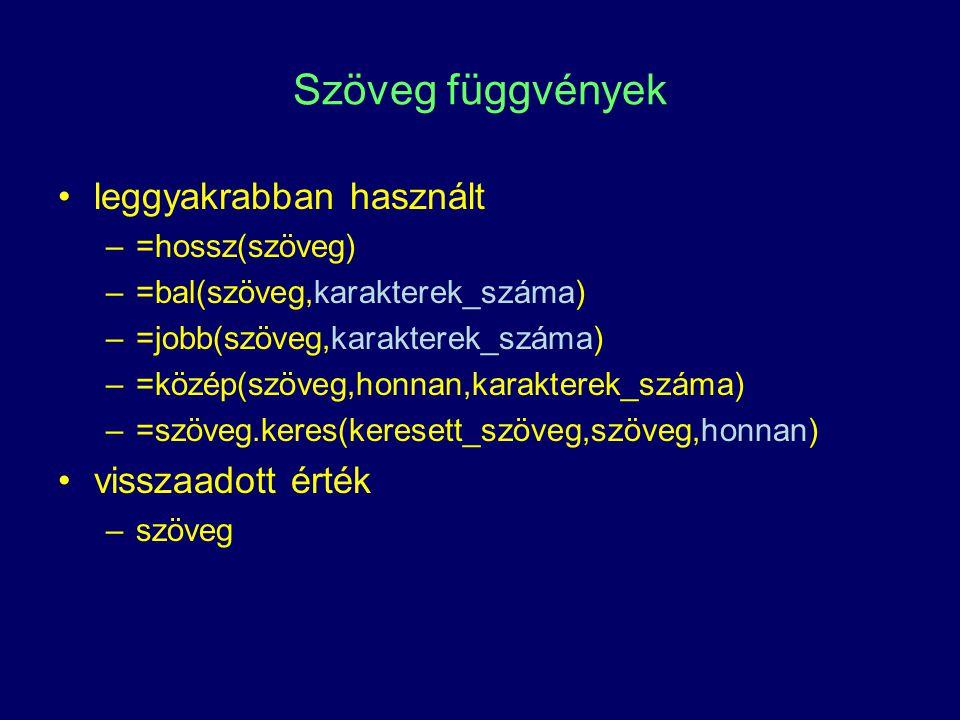 Szöveg függvények leggyakrabban használt –=hossz(szöveg) –=bal(szöveg,karakterek_száma) –=jobb(szöveg,karakterek_száma) –=közép(szöveg,honnan,karakter