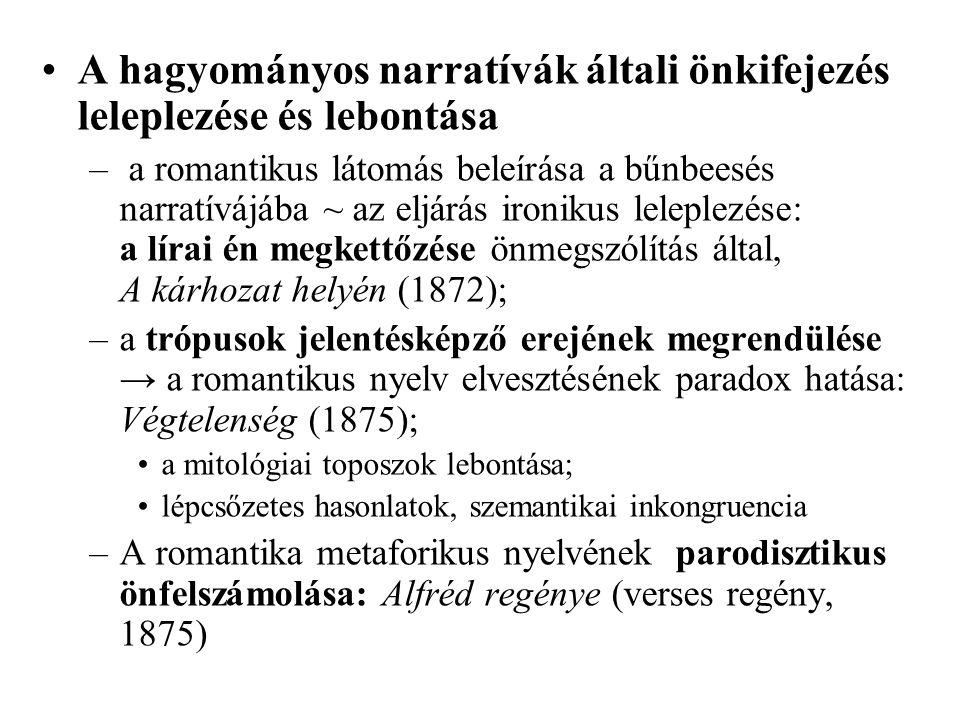 A szimbolizmus felé – a természeti kép mint a lírai én állapotának kivetítődése: Az üstökös (1882) A romantikus líra devalválódása: publicisztikai jellegű politikai versek (Luzitán dal 1867/69, Credo, 1888, Lenni vagy nem lenni, 1893); vö.