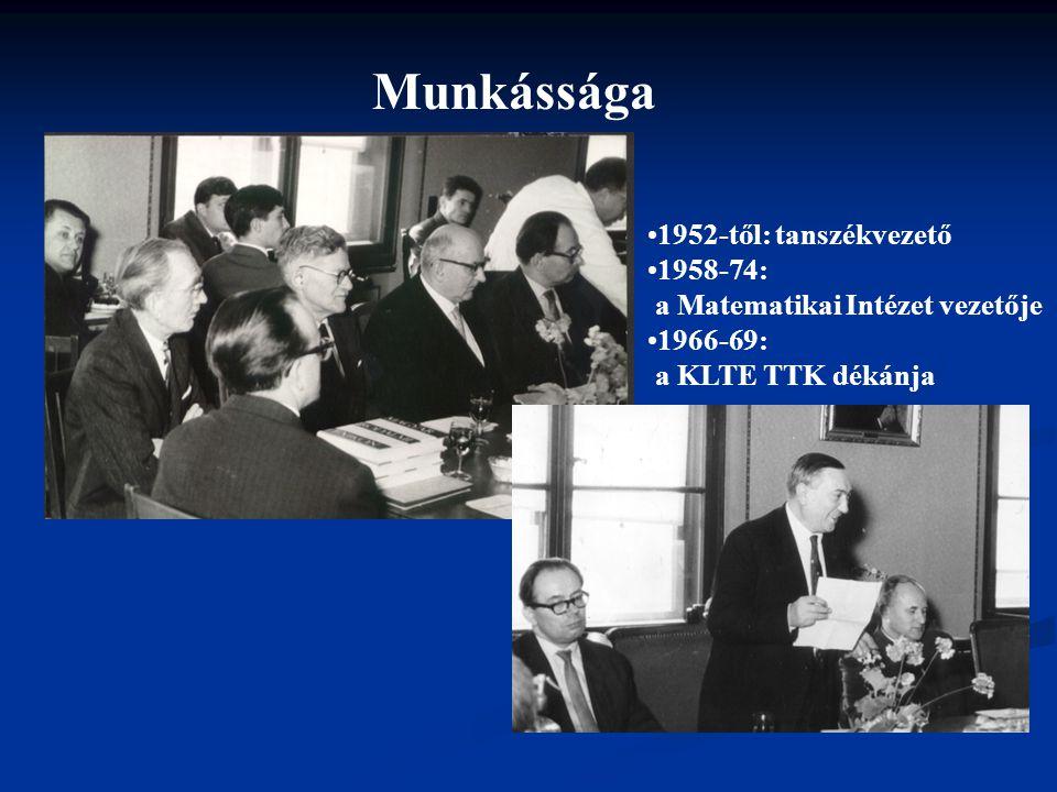 Munkássága 1952-től: tanszékvezető 1958-74: a Matematikai Intézet vezetője 1966-69: a KLTE TTK dékánja