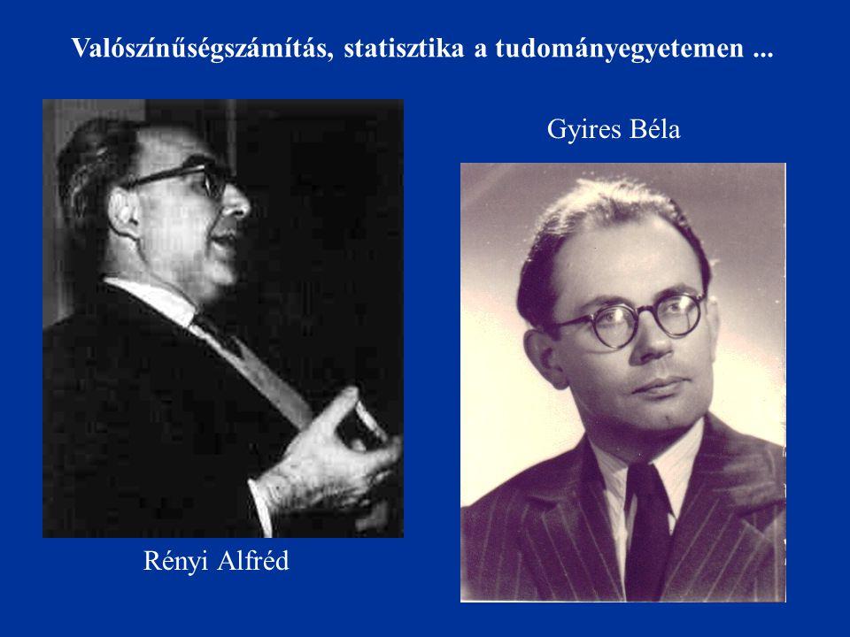 Rényi Alfréd Gyires Béla Valószínűségszámítás, statisztika a tudományegyetemen...