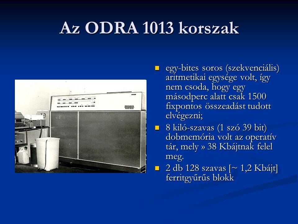 Az ODRA 1013 korszak egy-bites soros (szekvenciális) aritmetikai egysége volt, így nem csoda, hogy egy másodperc alatt csak 1500 fixpontos összeadást