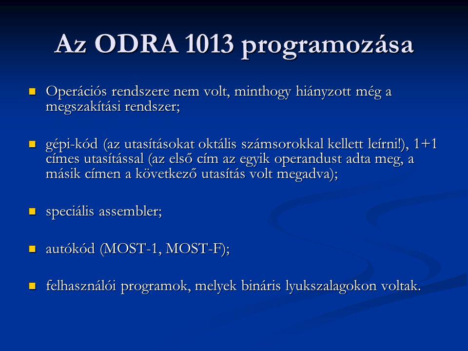 Az ODRA 1013 programozása Operációs rendszere nem volt, minthogy hiányzott még a megszakítási rendszer; Operációs rendszere nem volt, minthogy hiányzo