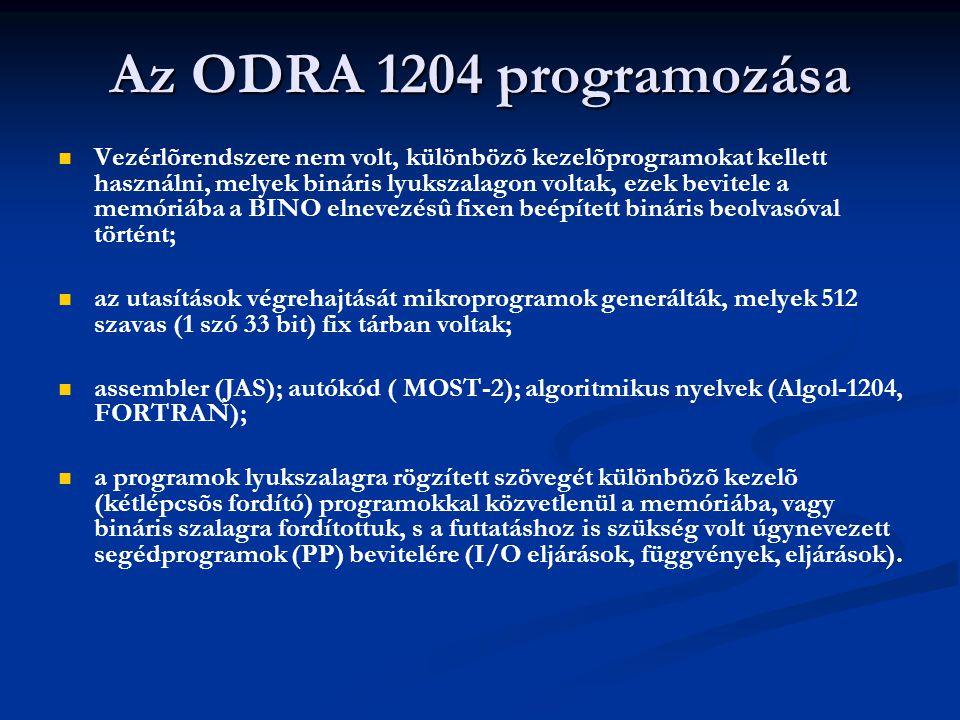 Az ODRA 1204 programozása Vezérlõrendszere nem volt, különbözõ kezelõprogramokat kellett használni, melyek bináris lyukszalagon voltak, ezek bevitele