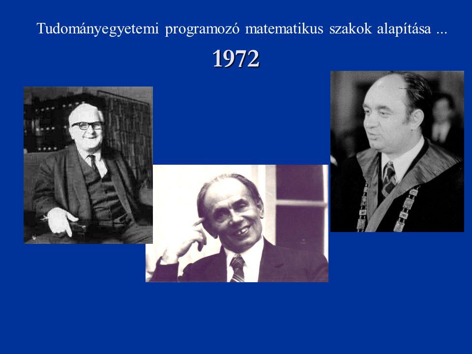 Gyires Béla Kátai Imre Tudományegyetemi programozó matematikus szakok alapítása... Kalmár László 1972