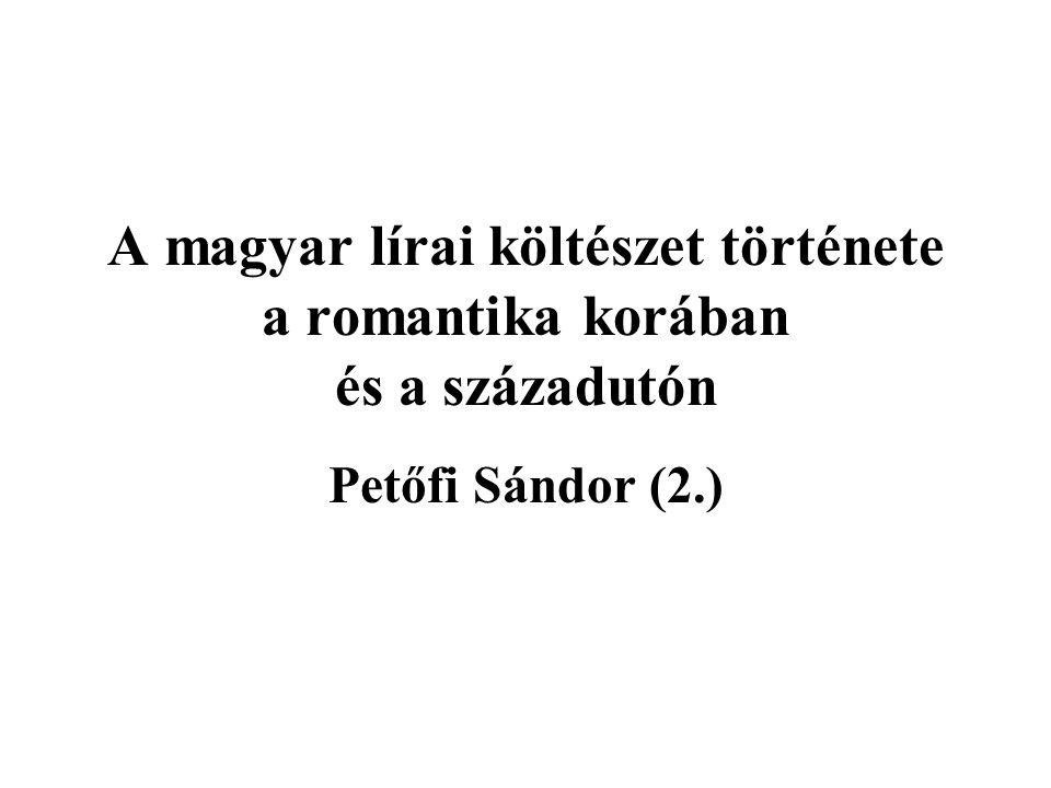 A magyar lírai költészet története a romantika korában és a századutón Petőfi Sándor (2.)