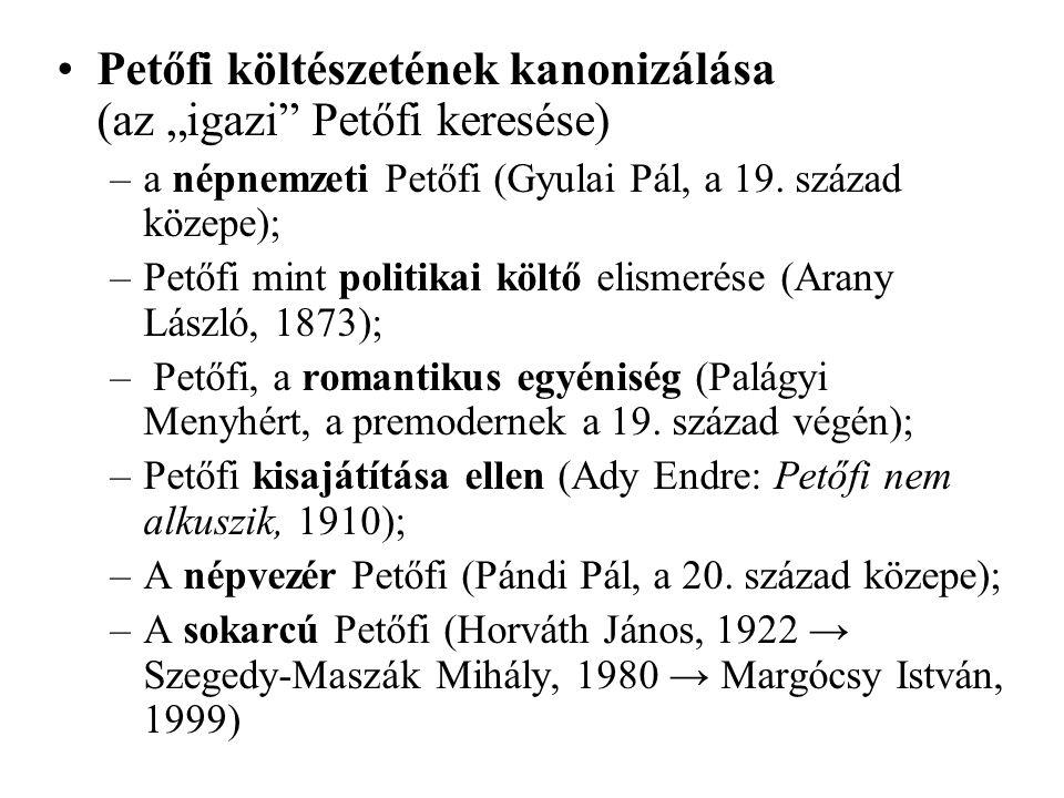 """Petőfi költészetének kanonizálása (az """"igazi Petőfi keresése) –a népnemzeti Petőfi (Gyulai Pál, a 19."""