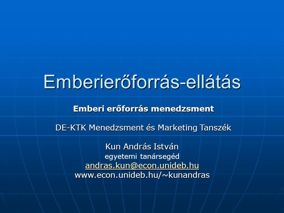 Emberierőforrás-ellátás Emberi erőforrás menedzsment Emberi erőforrás menedzsment DE-KTK Menedzsment és Marketing Tanszék DE-KTK Menedzsment és Market