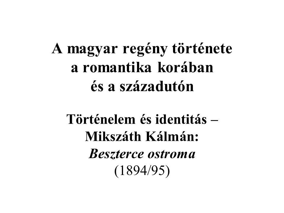 A magyar regény története a romantika korában és a századutón Történelem és identitás – Mikszáth Kálmán: Beszterce ostroma (1894/95)