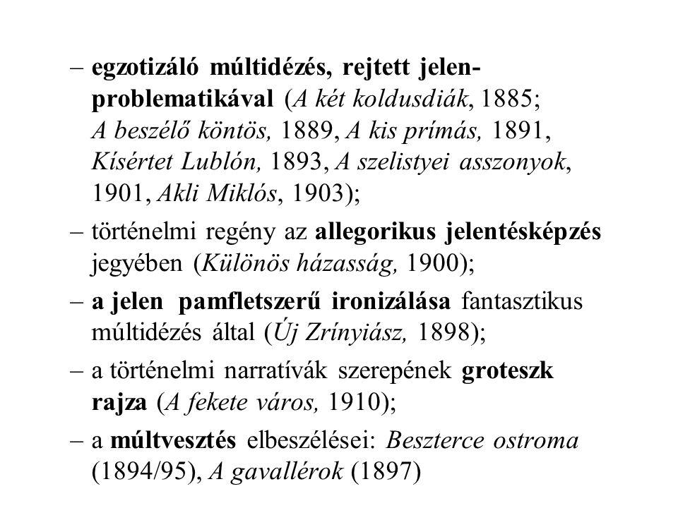 –egzotizáló múltidézés, rejtett jelen- problematikával (A két koldusdiák, 1885; A beszélő köntös, 1889, A kis prímás, 1891, Kísértet Lublón, 1893, A s
