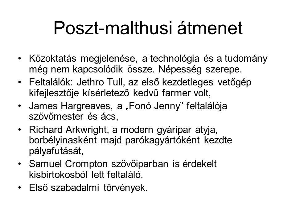 Poszt-malthusi átmenet Közoktatás megjelenése, a technológia és a tudomány még nem kapcsolódik össze. Népesség szerepe. Feltalálók: Jethro Tull, az el