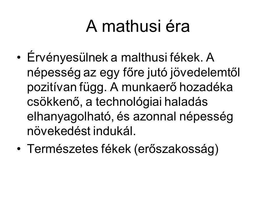 A mathusi éra Érvényesülnek a malthusi fékek. A népesség az egy főre jutó jövedelemtől pozitívan függ. A munkaerő hozadéka csökkenő, a technológiai ha