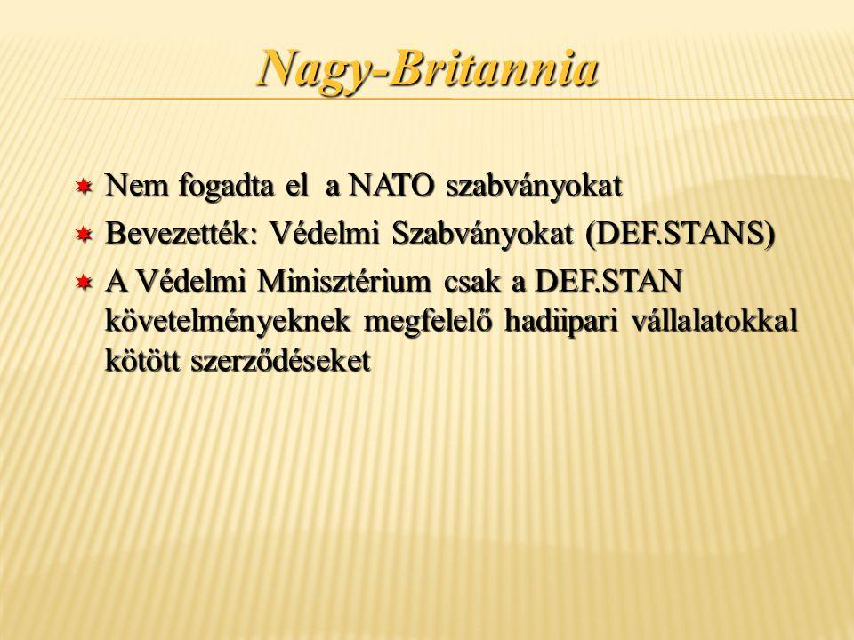 Nagy-Britannia ¬ Nem fogadta el a NATO szabványokat ¬ Bevezették: Védelmi Szabványokat (DEF.STANS) ¬ A Védelmi Minisztérium csak a DEF.STAN követelmén