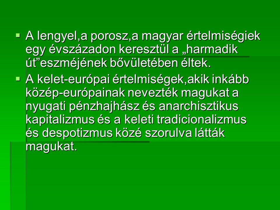 """ A lengyel,a porosz,a magyar értelmiségiek egy évszázadon keresztül a """"harmadik út eszméjének bővületében éltek."""