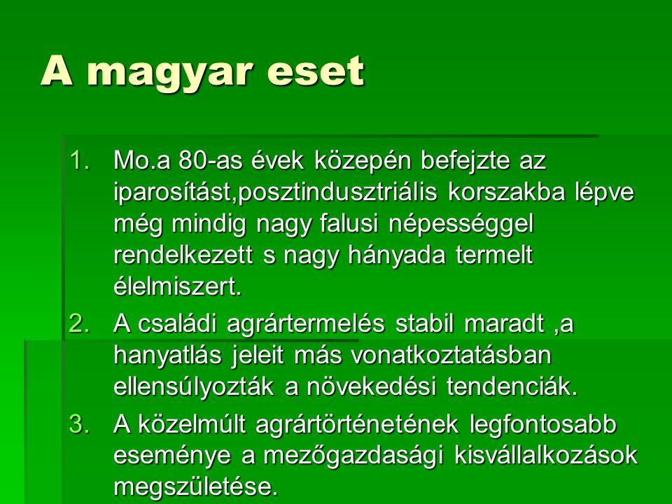 A magyar eset 1.Mo.a 80-as évek közepén befejzte az iparosítást,posztindusztriális korszakba lépve még mindig nagy falusi népességgel rendelkezett s nagy hányada termelt élelmiszert.