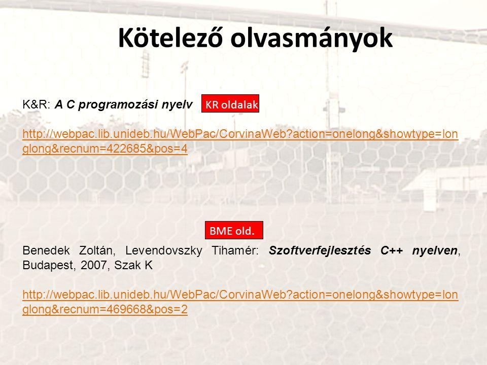 Kötelező olvasmányok K&R: A C programozási nyelv http://webpac.lib.unideb.hu/WebPac/CorvinaWeb?action=onelong&showtype=lon glong&recnum=422685&pos=4 B