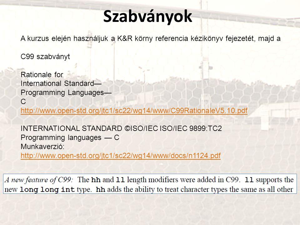 A kurzus elején használjuk a K&R körny referencia kézikönyv fejezetét, majd a C99 szabványt Rationale for International Standard— Programming Language