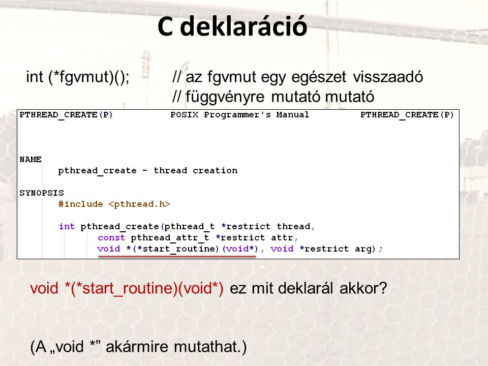 """C deklaráció int (*fgvmut)();// az fgvmut egy egészet visszaadó // függvényre mutató mutató void *(*start_routine)(void*) ez mit deklarál akkor? (A """"v"""