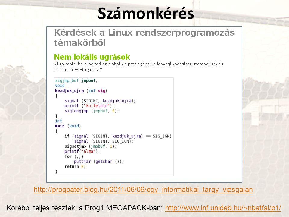 Számonkérés http://progpater.blog.hu/2011/06/06/egy_informatikai_targy_vizsgajan Korábbi teljes tesztek: a Prog1 MEGAPACK-ban: http://www.inf.unideb.h