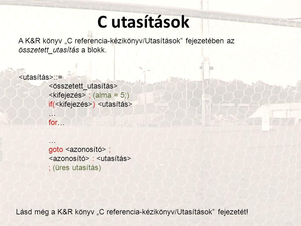 """C utasítások A K&R könyv """"C referencia-kézikönyv/Utasítások"""" fejezetében az összetett_utasítás a blokk. ::= ; (alma = 5;) if( ) … for… … goto ; : ; (ü"""