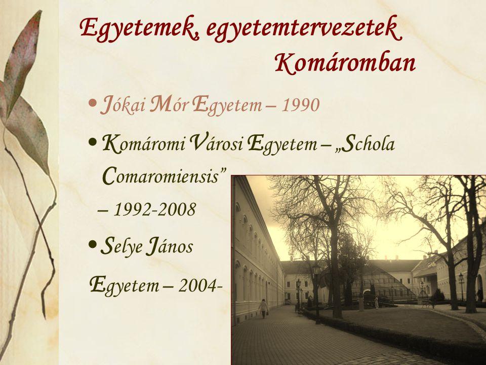 """Egyetemek, egyetemtervezetek Komáromban J ókai M ór E gyetem – 1990 K omáromi V árosi E gyetem – """" S chola C omaromiensis – 1992-2008 S elye J ános E gyetem – 2004-"""