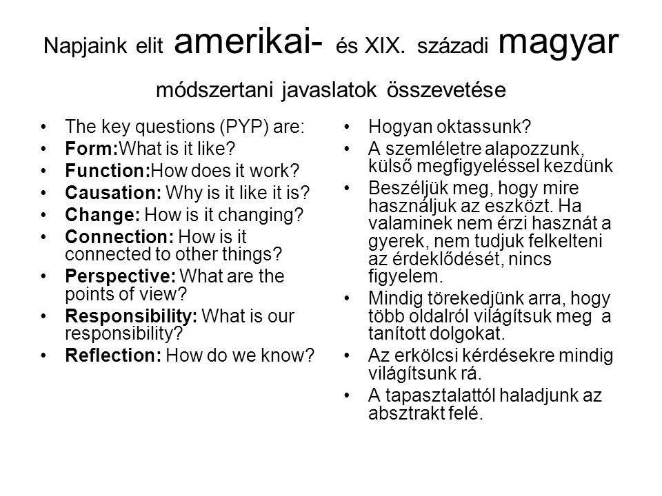 Napjaink elit amerikai- és XIX. századi magyar módszertani javaslatok összevetése The key questions (PYP) are: Form:What is it like? Function:How does