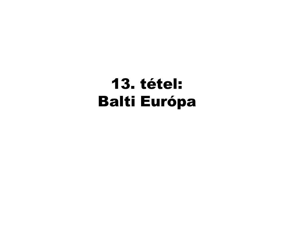 13. tétel: Balti Európa