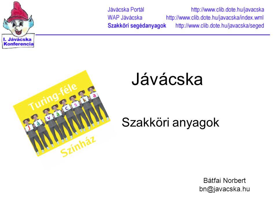 Jávácska Szakköri anyagok Bátfai Norbert bn@javacska.hu