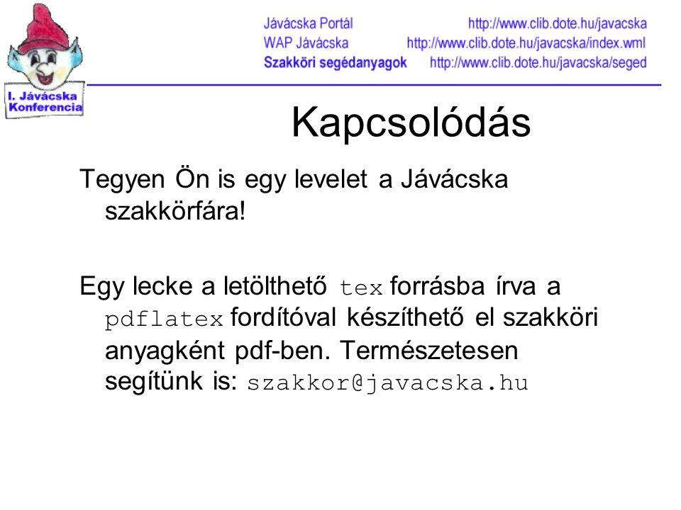 Kapcsolódás Tegyen Ön is egy levelet a Jávácska szakkörfára! Egy lecke a letölthető tex forrásba írva a pdflatex fordítóval készíthető el szakköri any