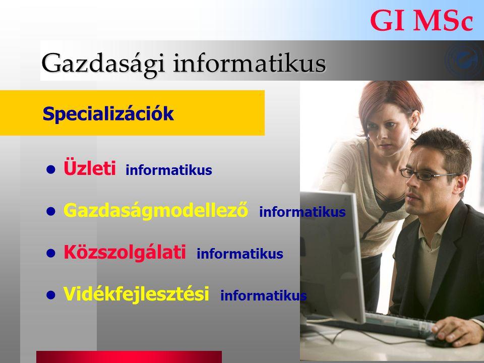 Gazdasági informatikus GI MSc Specializációk Üzleti informatikus Gazdaságmodellező informatikus Közszolgálati informatikus Vidékfejlesztési informatik