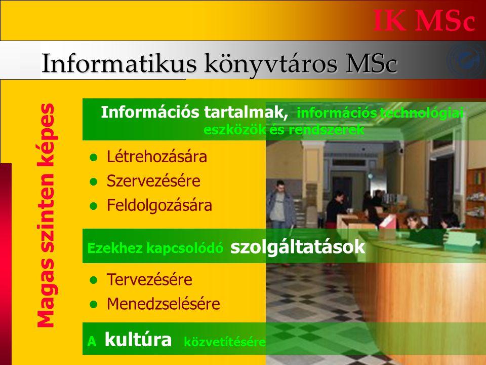 Informatikus könyvtáros MSc IK MSc Magas szinten képes Létrehozására Szervezésére Feldolgozására Tervezésére Menedzselésére Ezekhez kapcsolódó szolgál