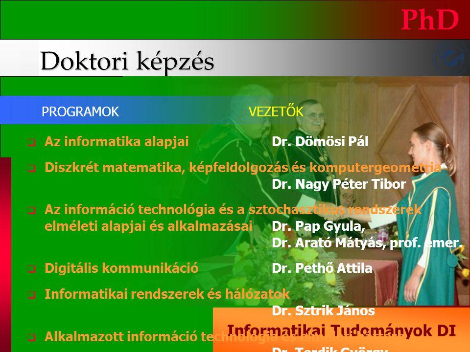 Doktori képzés PhD Informatikai Tudományok DI  Az informatika alapjai Dr. Dömösi Pál  Diszkrét matematika, képfeldolgozás és komputergeometria Dr. N
